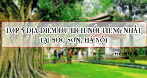 Top 5 địa điểm du lịch tại Sóc Sơn Hà Nội không nên bỏ qua