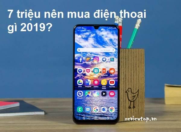 Review 5 điện thoại dưới 7 triệu đáng mua nhất 2019
