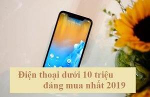 Review Top 10 điện thoại dưới 10 triệu đáng mua nhất năm 2019