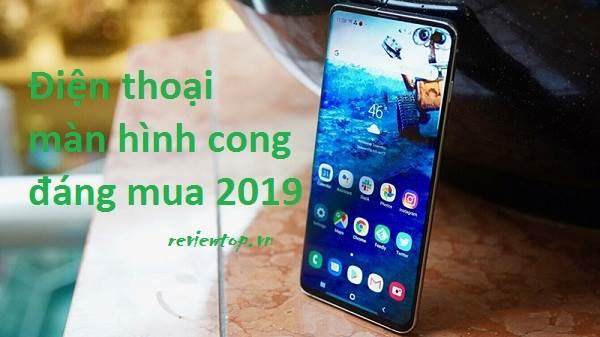Top điện thoại màn hình cong giá rẻ đáng mua nhất 2019