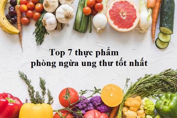 Top 7 thực phẩm phòng ngừa ung thư hiệu quả nhất nên ăn thường xuyên