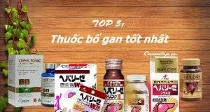 Review Top 5 thuốc bổ gan tốt nhất và an toàn nhất trên thế giới