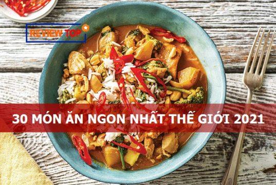 30 Món ăn ngon nhất thế giới 2021, món ăn Việt Nam có góp mặt?